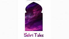 Another bold stride in a new wave of Bangladeshi poetry: Sabrina Fatma Ahmad's 'Sehri Tales'