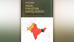 History of Partition and the Emergence of Bangladesh: Nurul Islam's India Pakistan Bangladesh